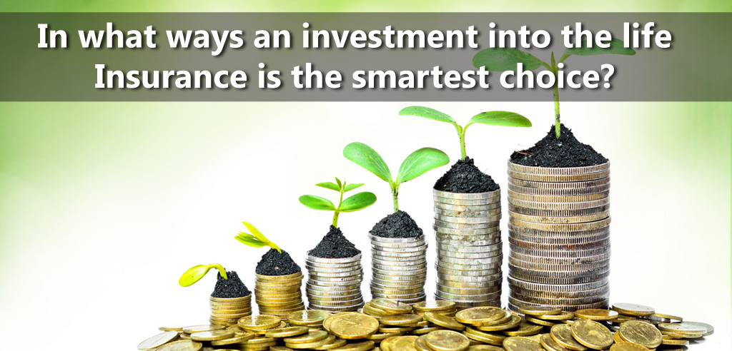 In what ways an investment into the life insurance is the smartest choice copy