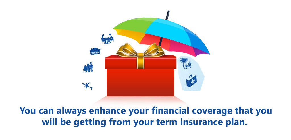 You_can_always_enhance_your_financial_coverage_that_you_will_be_getting_from_your_term_insurance_plan.