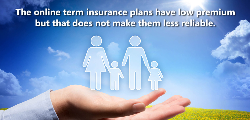 the-online-term-insurance-plans-have-low-premium-but-that-does-not-make-them-less-reliable
