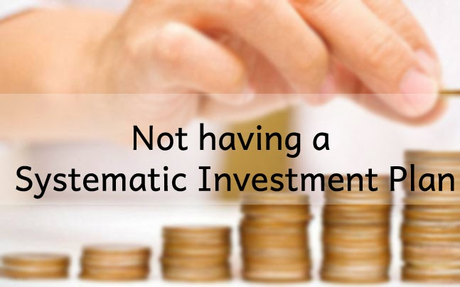Not having a Systematic Investment Plan